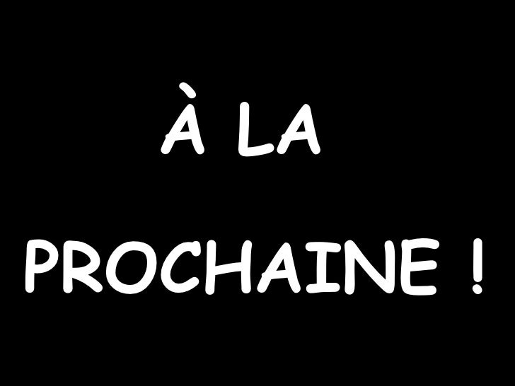 À LA  PROCHAINE !