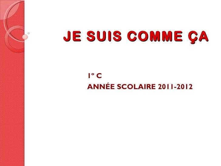JE SUIS COMME ÇA  1º C  ANNÉE SCOLAIRE 2011-2012
