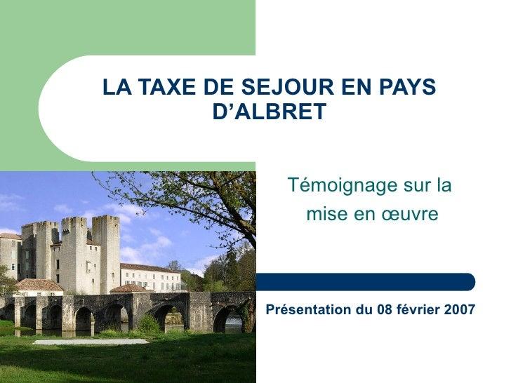 LA TAXE DE SEJOUR EN PAYS D'ALBRET Témoignage sur la  mise en œuvre Présentation du 08 février 2007