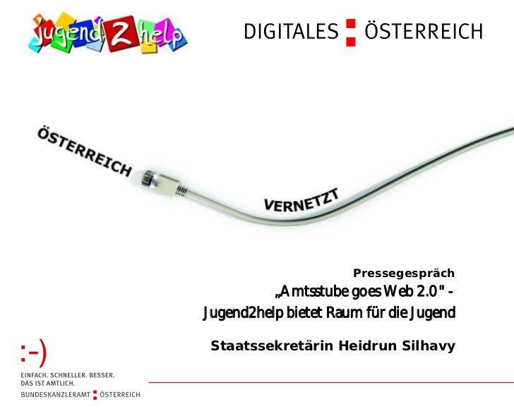 """Pressegespräch          """"Amtsstube goes Web 2.0"""" -Jugend2help bietet Raum für die Jugend Staatssekretärin Heidrun Silhavy"""