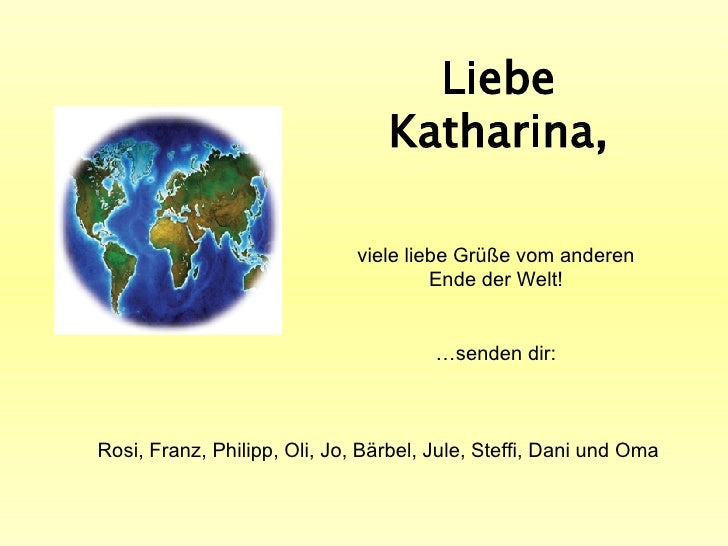 Liebe Katharina, viele liebe Grüße vom anderen Ende der Welt! … senden dir: Rosi, Franz, Philipp, Oli, Jo, Bärbel, Jule, S...