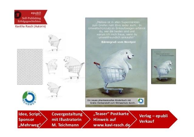 "Kavitha Rasch (Autorin)  Idee, Script,           Covergestaltung     ""Teaser"" Postkarte   Verlag – epubli  Sponsor        ..."