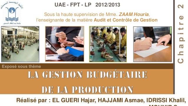 UAE - FPT - LP 2012/2013 Sous la haute supervision de Mme. ZAAM Houria, l'enseignante de la matière Audit et Contrôle de G...