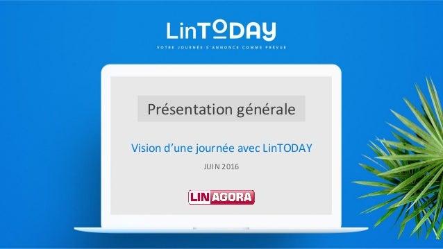 Vision d'une journée avec LinTODAY JUIN 2016 Présentation générale