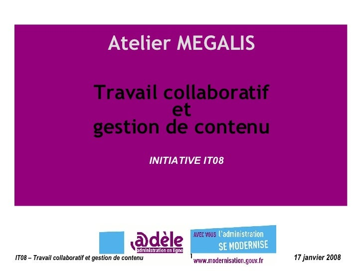 INITIATIVE IT08 Travail collaboratif et gestion de contenu Atelier MEGALIS