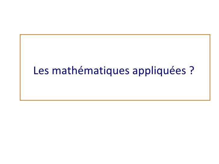 Les mathématiques appliquées ?<br />