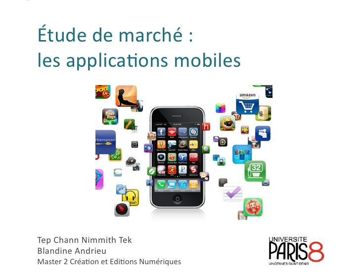 Étude de marché : les applications mobilesÉtude de marché :les applications mobilesTep Chann Nimmith TekBlandine AndrieuMa...