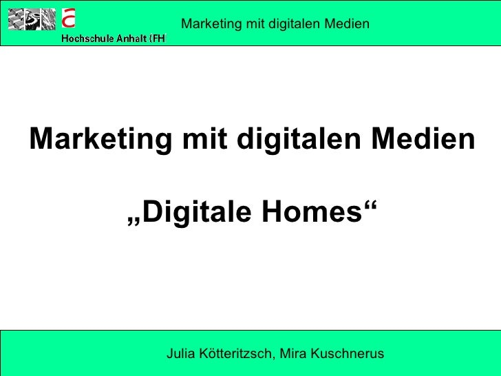 "Marketing mit digitalen Medien ""Digitale Homes"" Marketing mit digitalen Medien Julia Kötteritzsch, Mira Kuschnerus"