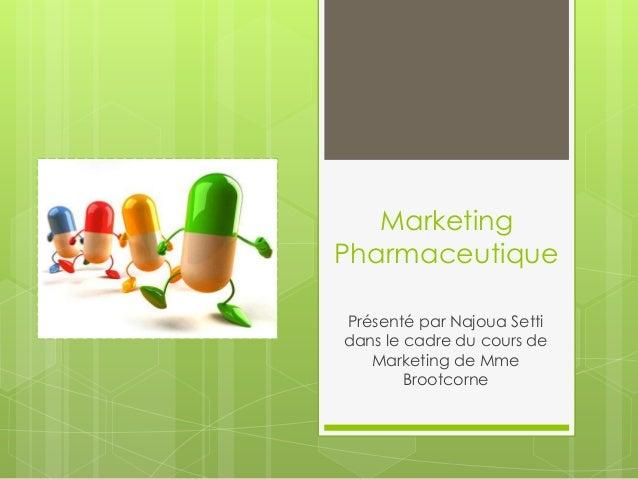 MarketingPharmaceutiquePrésenté par Najoua Settidans le cadre du cours de   Marketing de Mme        Brootcorne