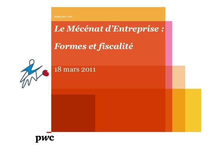 www.pwc.comLe Mécénat d'Entreprise :Formes et fiscalité18 mars 2011