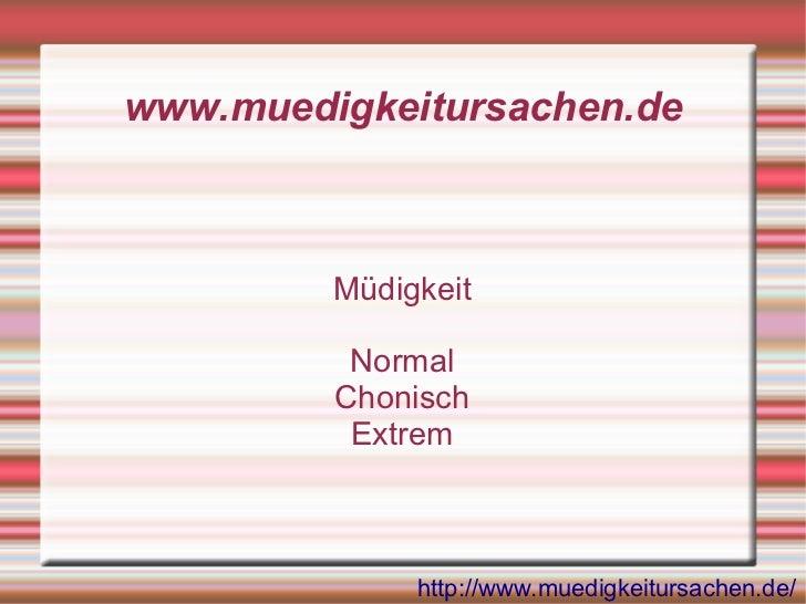 www.muedigkeitursachen.de         Müdigkeit          Normal         Chonisch          Extrem              http://www.muedi...