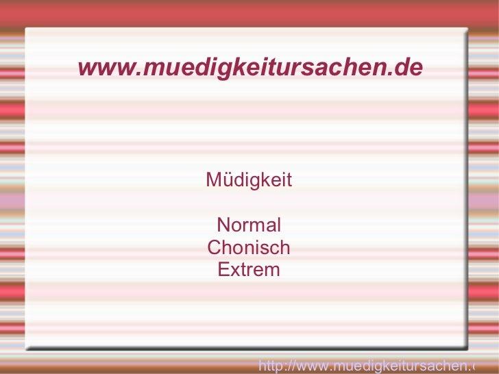 www.muedigkeitursachen.de Müdigkeit Normal Chonisch Extrem http://www.muedigkeitursachen.de/