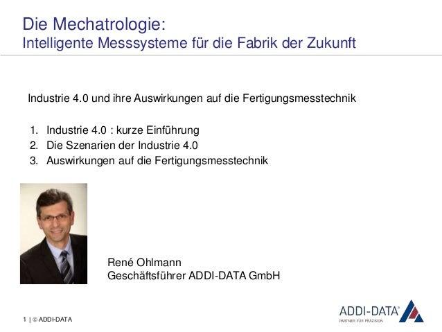 1 |  ADDI-DATA Die Mechatrologie: Intelligente Messsysteme für die Fabrik der Zukunft René Ohlmann Geschäftsführer ADDI-D...