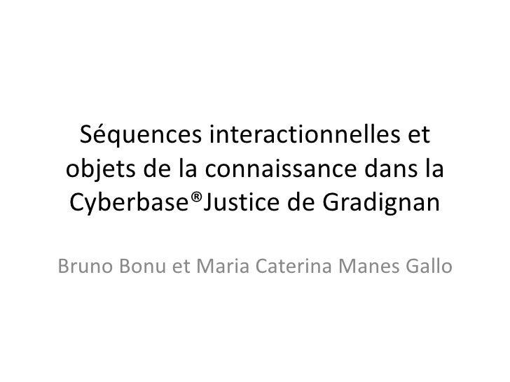 Séquences interactionnelles etobjets de la connaissance dans laCyberbase®Justice de GradignanBruno Bonu et Maria Caterina ...
