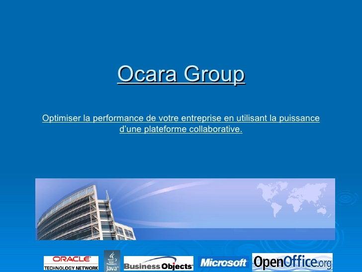 Ocara Group Optimiser la performance de votre entreprise en utilisant la puissance d'une plateforme collaborative.