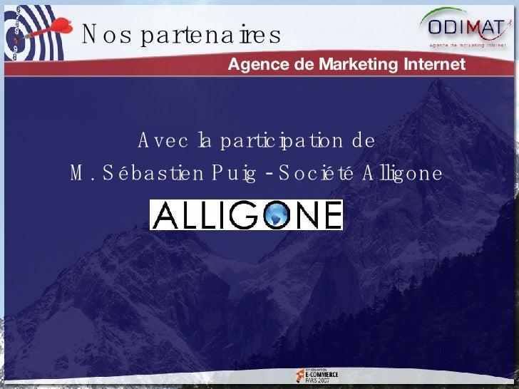 Agence de Marketing Internet Avec la participation de M. Sébastien Puig - Société Alligone Nos partenaires