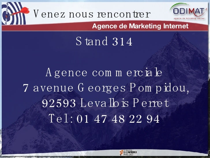 Stand 314 Agence commerciale  7 avenue Georges Pompidou, 92593 Levallois Perret Tel : 01 47 48 22 94 Agence de Marketing I...
