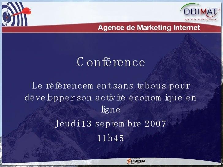 Le référencement sans tabous pour développer son activité économique en ligne Jeudi 13 septembre 2007 11h45 Conférence Age...