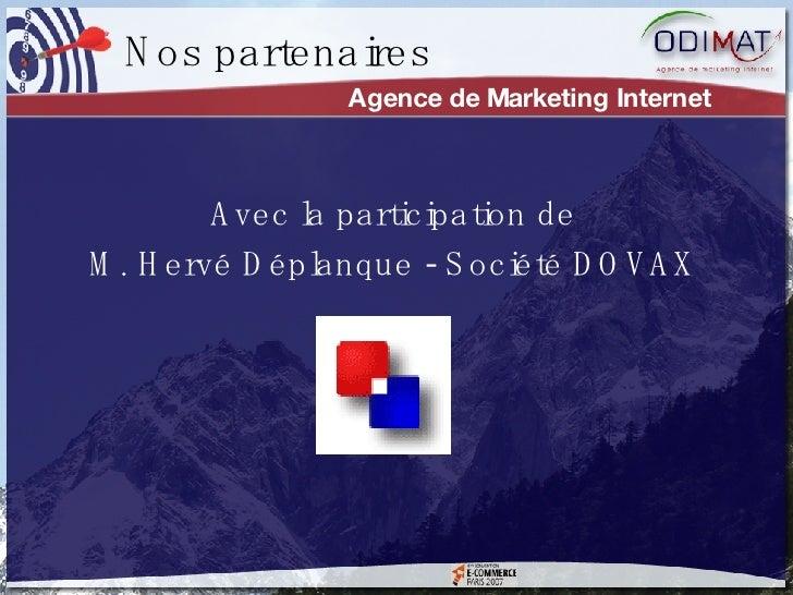 Agence de Marketing Internet Avec la participation de M. Hervé Déplanque - Société DOVAX Nos partenaires