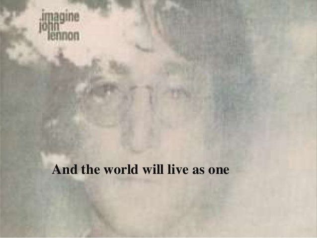 And the world will live as one