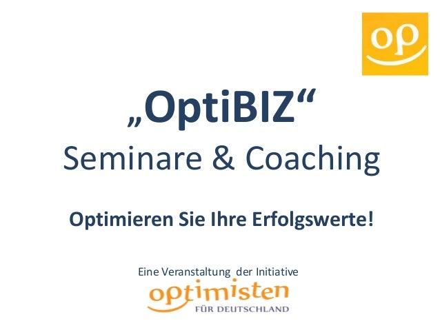 """""""OptiBIZ"""" Seminare & Coaching Optimieren Sie Ihre Erfolgswerte! Eine Veranstaltung der Initiative"""