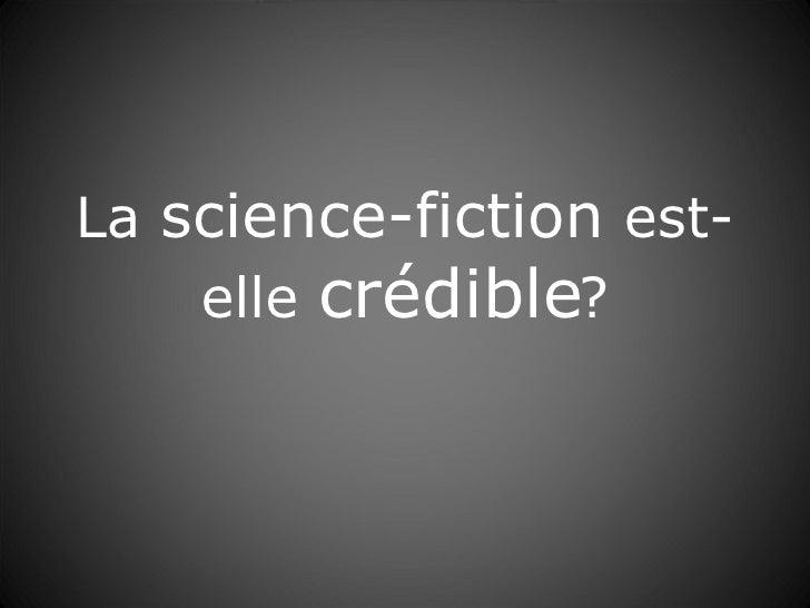 La  science-fiction  est-elle  crédible ?