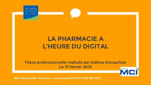 LA PHARMACIE A L'HEURE DU DIGITAL MBA Responsable e-business / e-marketing MCI PART TIME 2014/2015 Thèse professionnelle r...