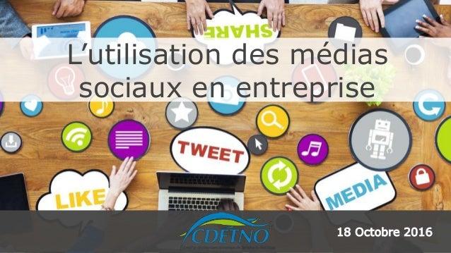 L'utilisation des médias sociaux en entreprise 18 Octobre 2016