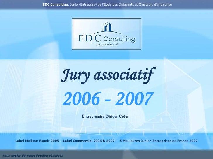 Jury associatif 2006 - 2007 Label Meilleur Espoir 2005 – Label Commercial 2006 & 2007 –  5 Meilleures Junior-Entreprises d...