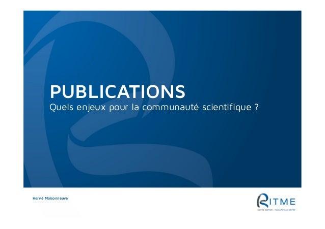 PUBLICATIONS Quels enjeux pour la communauté scientifique ? Hervé Maisonneuve