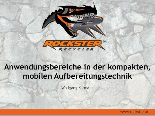 Anwendungsbereiche in der kompakten,mobilen AufbereitungstechnikWolfgang Kormannwww.rockster.at