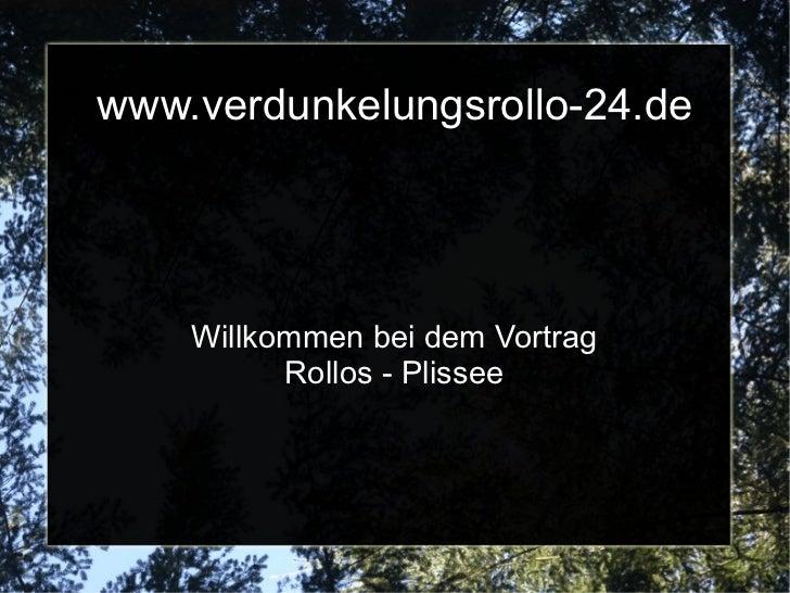 www.verdunkelungsrollo-24.de    Willkommen bei dem Vortrag          Rollos - Plissee
