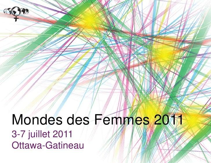 Mondes des Femmes 20113-7 juillet 2011Ottawa-Gatineau<br />