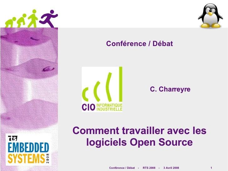 Conférence / Débat Comment travailler avec les logiciels Open Source C. Charreyre