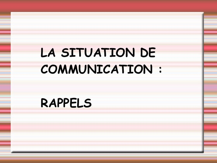 LA SITUATION DE COMMUNICATION : RAPPELS