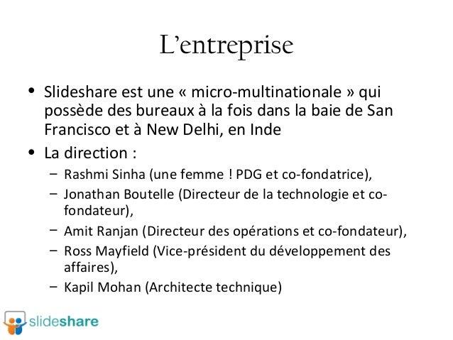 L'entreprise • Slideshareestune«micro-multinationale»qui possèdedesbureauxàlafoisdanslabaiedeSan Francis...