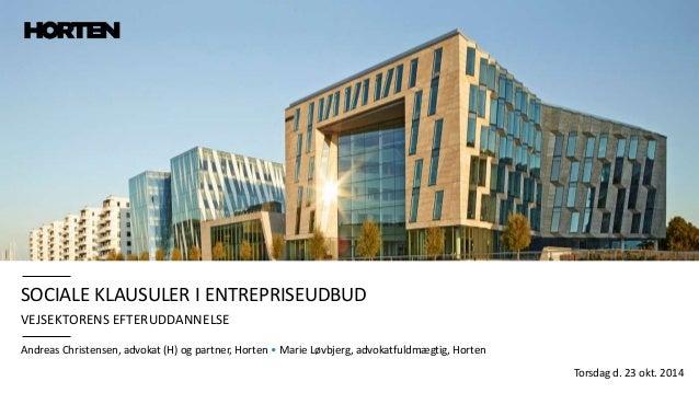 SOCIALE KLAUSULER I ENTREPRISEUDBUD  VEJSEKTORENS EFTERUDDANNELSE  Andreas Christensen, advokat (H) og partner, Horten • M...