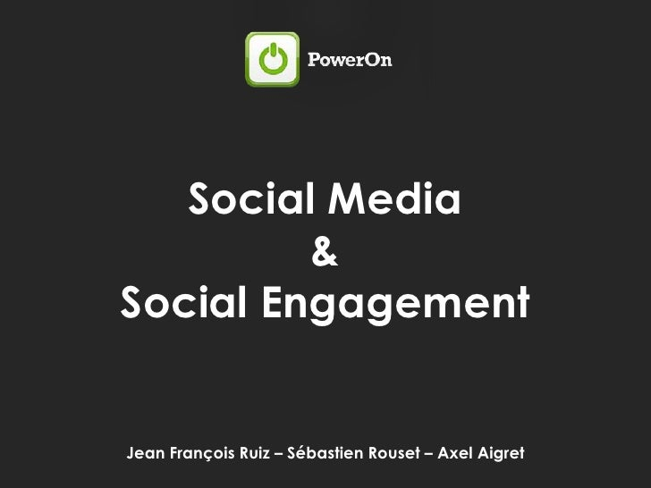 Social Media <br />& <br />Social Engagement<br />Jean François Ruiz – Sébastien Rouset – Axel Aigret <br />