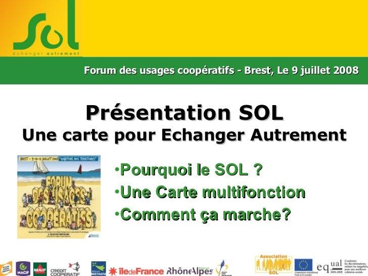 Présentation SOL Une carte pour Echanger Autrement <ul><li>Pourquoi le SOL ? </li></ul><ul><li>Une Carte multifonction </l...