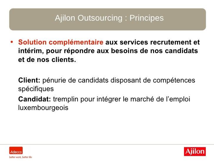 Ajilon Outsourcing :  Principes <ul><li>Solution complémentaire   aux services recrutement et intérim, pour répondre aux b...