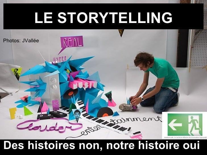 LE STORYTELLING Des histoires non, notre histoire oui Photos: JVallée