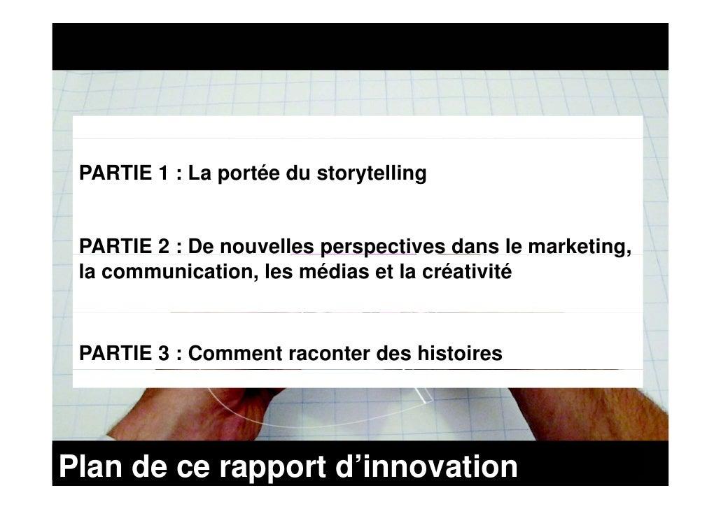 PARTIE 1 : La portée du storytelling    PARTIE 2 : De nouvelles perspectives dans le marketing,                          p...