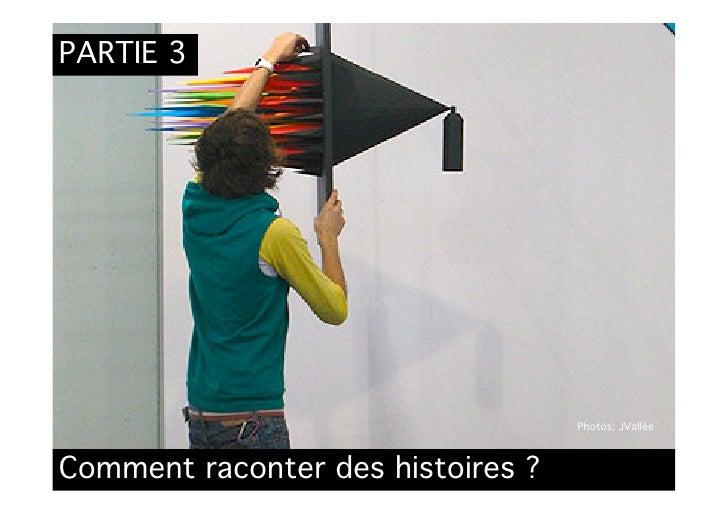 PARTIE 3                                        Photos: JVallée    Comment raconter des histoires ?