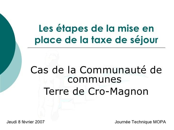 Les étapes de la mise en place de la taxe de séjour Cas de la Communauté de communes  Terre de Cro-Magnon Jeudi 8 février ...