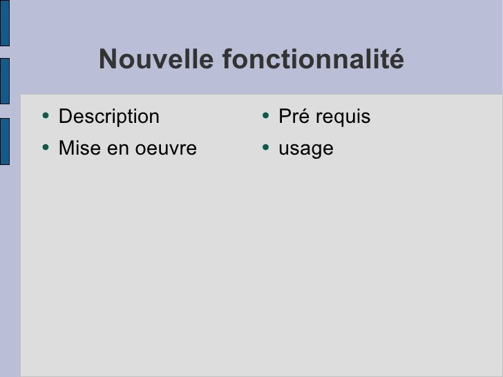 Nouvelle fonctionnalité <ul><li>Description </li></ul><ul><li>Mise en oeuvre </li></ul><ul><li>Pré requis </li></ul><ul><l...