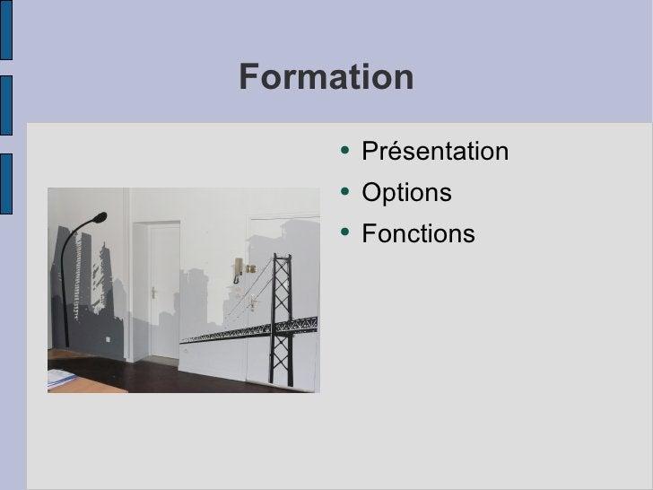 Formation <ul><li>Présentation  </li></ul><ul><li>Options </li></ul><ul><li>Fonctions </li></ul>