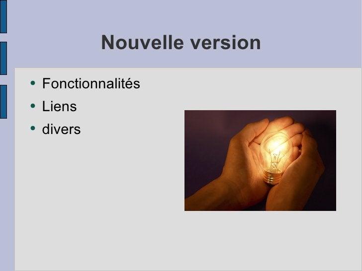 Nouvelle version <ul><li>Fonctionnalités </li></ul><ul><li>Liens </li></ul><ul><li>divers </li></ul>