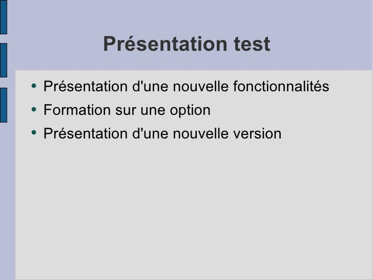 Présentation test <ul><li>Présentation d'une nouvelle fonctionnalités </li></ul><ul><li>Formation sur une option </li></ul...
