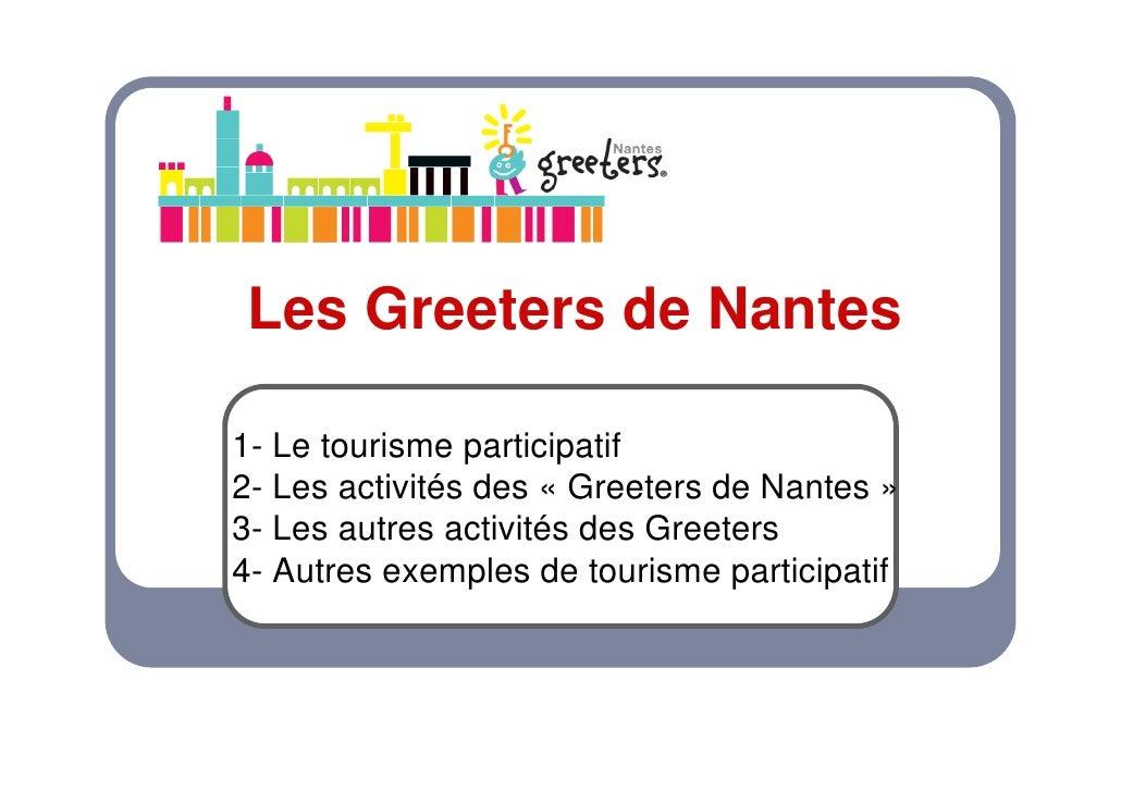 Les Greeters de Nantes  1- Le tourisme participatif 2- Les activités des « Greeters de Nantes » 3- Les autres activités de...