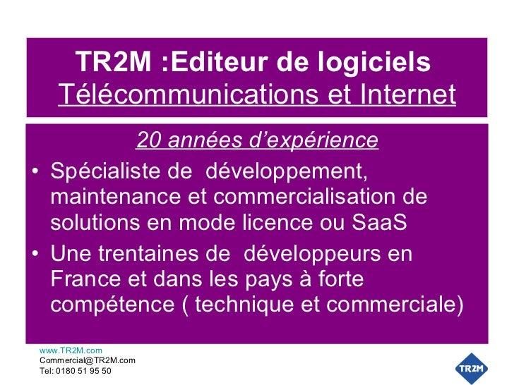 TR2M :Editeur de logiciels   Télécommunications et Internet <ul><li>20 années d'expérience </li></ul><ul><li>Spécialiste d...